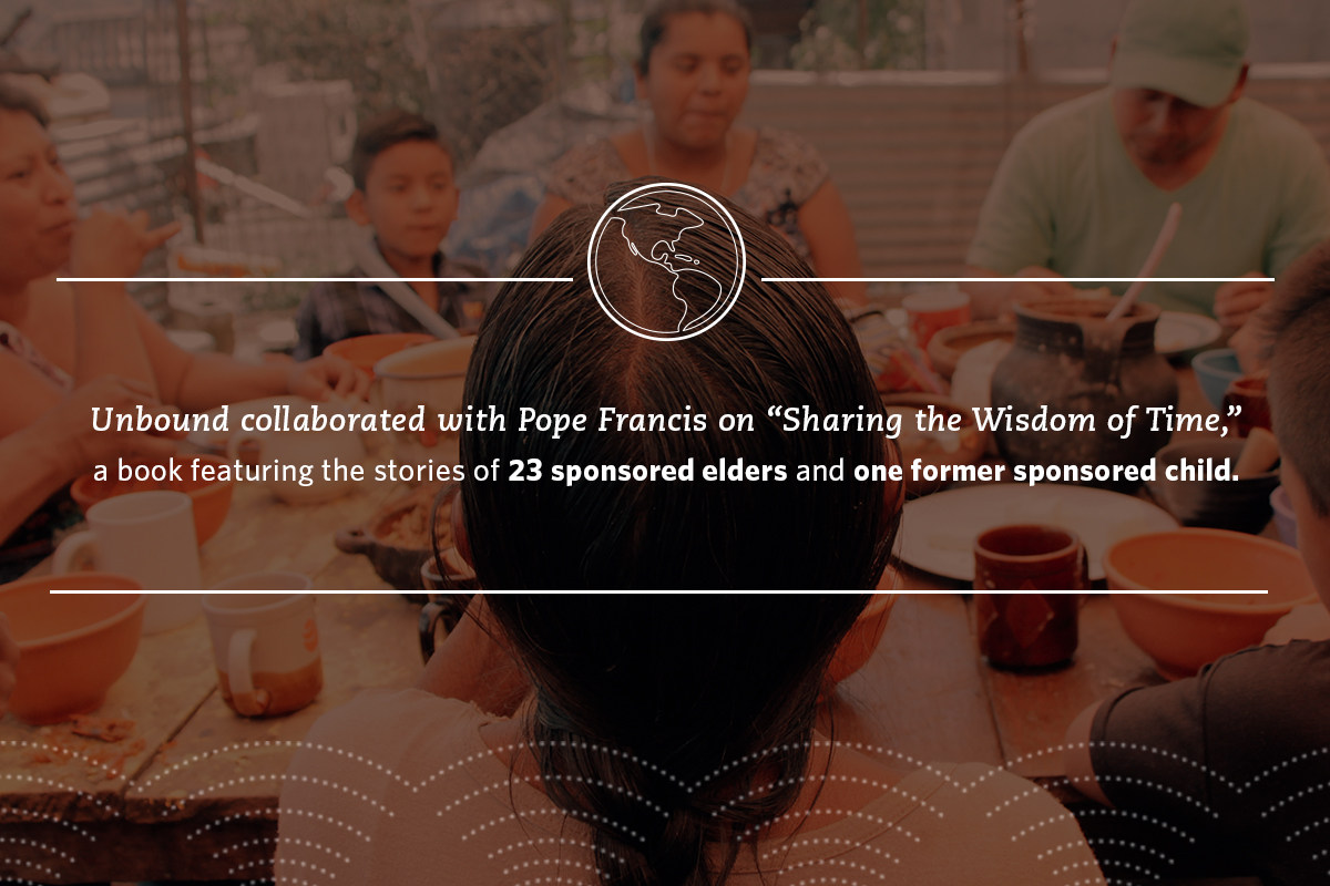 "Unbound collaborated with Pope Francis on ""Sharing the Wisdom of Time,"" a book featured the stories of 23 sponsored elders and one former sponsored child."